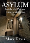 Asylum : Inside the Pauper Lunatic Asylums - Book
