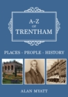 A-Z of Trentham : Places-People-History - Book