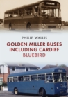 Golden Miller Buses including Cardiff Bluebird - Book