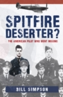 Spitfire Deserter? : The American Pilot Who Went Missing - Book