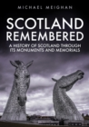 Scotland Remembered : A History of Scotland Through its Monuments and Memorials - Book