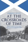 At the Crossroads of Time : How a Small Scottish Village Changed History - Book