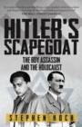 Hitler's Scapegoat : The Boy Assassin and the Holocaust - Book