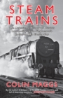 Steam Trains : The Magnificent History of Britain's Locomotives from Stephenson's Rocket to BR's Evening Star - Book