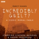 Incredibly Guilty: A Comic Moral Fable : A BBC Radio 4 dramatisation - eAudiobook