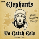Elephants To Catch Eels: Series 1 : Complete - eAudiobook