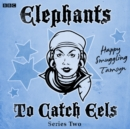 Elephants To Catch Eels: Series 2 : Complete - eAudiobook