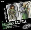 The Virgin In The Ice : A Brother Cadfael Mystery - eAudiobook