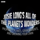 Josie Long's All Of The Planet's Wonders  Propriety, Plants, Grandparents, And Growing Your Own (BBC Radio 4  Comedy) - eAudiobook