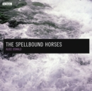 The Spellbound Horses : A BBC Radio 4 dramatisation - eAudiobook