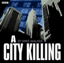 A City Killing : A BBC Radio 4 dramatisation - eAudiobook