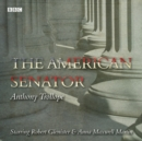 The American Senator : A BBC Radio full cast dramatization - eAudiobook