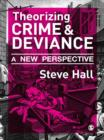 Theorizing Crime and Deviance : A New Perspective - eBook