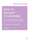 How to Succeed at University : An Essential Guide to Academic Skills, Personal Development & Employability - Book