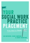 Your Social Work Practice Placement : From Start to Finish - eBook