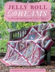 Jelly Roll Dreams : 12 New Designs for Jelly Roll Quilts - Book