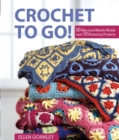 Crochet To Go! : 50 Mix-and-Match Motifs and 10 Stunning Projects - Book