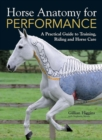 Horse Anatomy for Performance : A Practical Guide to Training, Riding and Horse Care - Book