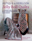 Antique to Heirloom Jelly Roll Quilts : 12 Modern Quilt Patterns from Vintage Patchwork Quilt Designs - Book
