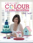 Creative Colour for Cake Decorating : 20 New Projects from Bestselling Author Lindy Smith - Book