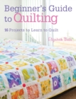 Beginner's Guide to Quilting : 16 Projects to Learn to Quilt - Book