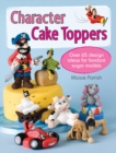 Character Cake Toppers : Over 65 Design Ideas for Fondant Sugar Models - Book