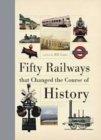 Fifty Railways that Changed the Course of History - Book