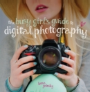 The Busy Girl's Guide to Digital Photography - Book