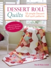 Dessert Roll Quilts : 12 Simple Dessert Roll Quilt Patterns - Book