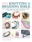 The Knotting & Braiding Bible : A complete creative guide to making knotted jewellery - Book