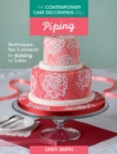The Contemporary Cake Decorating Bible: Piping : Techniques, tips and projects for piping on cakes - Book