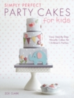 Simply Perfect Party Cakes for Kids : Easy step-by-step novelty cakes for children's parties - Book