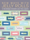 New Ways With Jelly Rolls : 12 Reversible Modern Jelly Roll Quilts - Book
