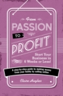 From Passion to Profit - Start Your Business in 6 Weeks or Less! : A step-by-step guide to making money from your hobby by selling online - Book