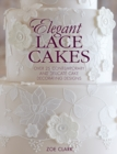 Elegant Lace Cakes : Over 25 contemporary and delicate cake decorating designs - Book
