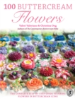 100 Buttercream Flowers : The complete step-by-step guide to piping flowers in buttercream icing - Book