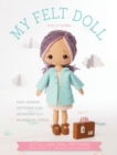 My Felt Doll : Easy sewing patterns for wonderfully whimsical dolls - Book