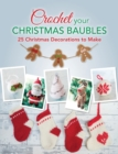 Crochet your Christmas Baubles : over 25 christmas decorations to make - Book