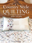 Country Style Quilting : 14 stunning patchwork quilts and gifts - Book