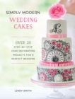Simply Modern Wedding Cakes : Over 20 contemporary designs for remarkable yet achievable wedding cakes - Book