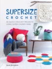 Supersize Crochet : 20 quick crochet projects using super chunky yarn - Book