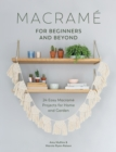 Macrame for Beginners and Beyond : 24 Easy Macrame Projects for Home and Garden - Book