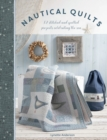 Nautical Quilts : 12 stitched and quilted projects celebrating the sea - Book