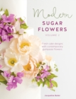 Modern Sugar Flowers Volume 2 : Fresh cake designs with contemporary gumpaste flowers - Book
