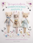 Gingermelon's Embroidered Animals : Heirloom animal dolls to sew, embellish and treasure - Book
