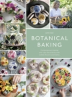 Botanical Baking : Contemporary baking and cake decorating with edible flowers and herbs - Book