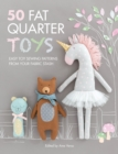 50 Fat Quarter Toys : Easy toy sewing patterns from your fabric stash - Book