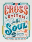 Cross Stitch for the Soul : 20 designs to inspire - Book
