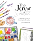 The Joy of Sketch : A beginner's guide to sketching the everyday - Book