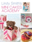 Lindy Smith's Mini Cakes Academy : Step-by-step expert cake decorating techniques for 30 mini cake designs - eBook